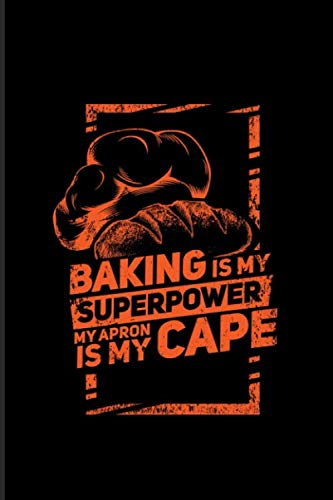 Baking Is My Superpower My Apron Is My Cape: Funny Baking Quotes 2020 Planner | Weekly & Monthly Pocket Calendar | 6x9 Softcover Organizer | For Pastry Chef & Bakery Fans
