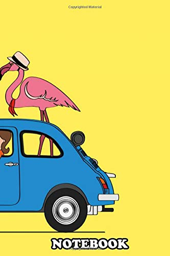 """Notebook: Pink Flamingo In Fiat 500 On The Road To Holidays , Journal for Writing, College Ruled Size 6\"""" x 9\"""", 110 Pages"""