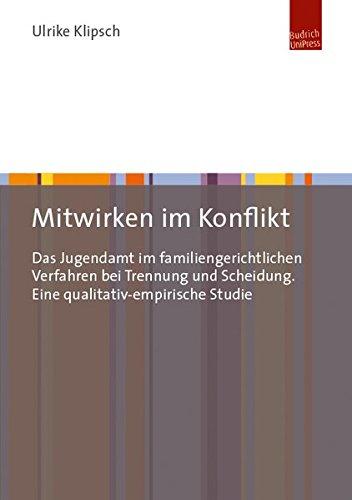 Mitwirken im Konflikt: Das Jugendamt im familiengerichtlichen Verfahren bei Trennung und Scheidung. Eine qualitativ-empirische Studie