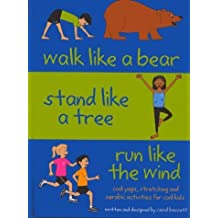 Walk Like a Bear, Stand Like a Tree, Run Like the Wind: Cool yoga, stretching and aerobic activities for cool kids by Carol Bassett (2003-08-01)