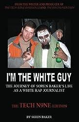 I'm The White Guy: The Journey Of Soren Baker's Life As A White Rap Journalist -- The Tech N9ne Edition: Tech N9ne Edition by Soren Baker (2011-06-07)