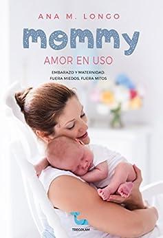 Mommy amor en uso. Embarazo y maternidad. Fuera miedos, fuera mitos de [Longo, Ana M.]