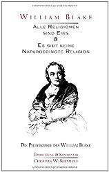 William Blake - Alle Religionen sind Eins & Es gibt keine Naturbedingte Religion: Die Philosophie des William Blake