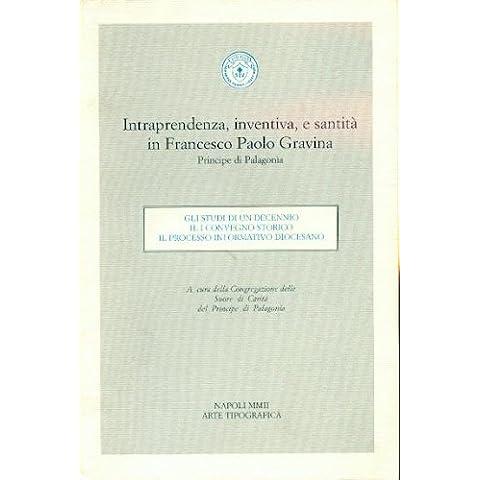 intraprendenza inventiva e santità in francesco paolo gravina principe di palagonia