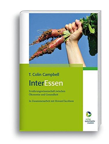 InterEssen: Ernährungswissenschaft zwischen Ökonomie und Gesundheit, In Zusammenarbeit mit Howard Jacobson von T. Colin Campbell (8. Oktober 2014) Gebundene Ausgabe