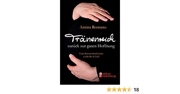 Tranenreich Zuruck Zur Guten Hoffnung Eine Sternenkindmama Sucht Das Gluck Amazon De Romano Amina Bucher