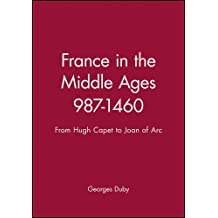 France in the Middle Ages 987–1460: From Hugh Capet to Joan of Arc