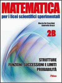 Matematica per i Licei scientifici sperimentali. Vol. 2B: Strutture, funzioni, successioni-Limiti e probabilità. Con espansione online. Per le Scuole