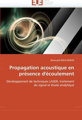 Propagation acoustique en pr??sence d'??coulement: D??veloppement de techniques LASER, traitement du signal et ??tude analytique by Romuald BOUCHERON (2011-05-20)