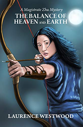 The Balance of Heaven and Earth: A Magistrate Zhu Mystery by [Westwood, Laurence]