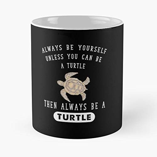 Always Be Yourself Unless You Can A Turtle Lovers Animals...