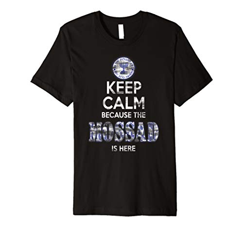 Keep Calm Because The Mossad is Here Shirt