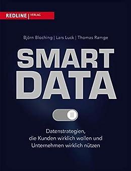 Smart Data: Datenstrategien, die Kunden wirklich wollen und Unternehmen wirklich nützen