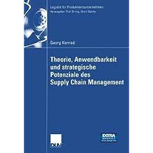 Theorie, Anwendbarkeit und strategische Potenziale des Supply Chain Management (Logistik für Produktionsunternehmen) (German Edition)