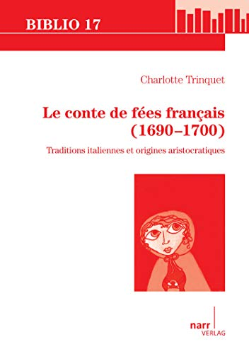 Le conte de fées français (1690-1700): Traditions italiennes et origines aristocratiques (Biblio 17 t. 197) (French Edition)