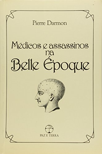Médicos e Assassinos na Belle Epoque (Em Portuguese do Brasil)  by  Pierre Darmon