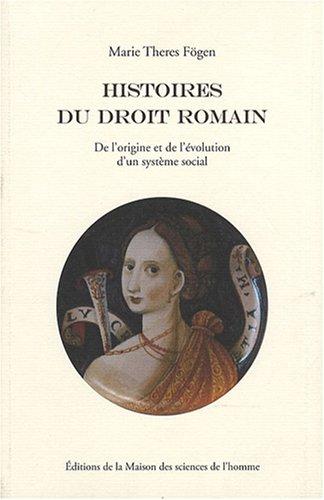 Histoires du droit romain : De l'origine et de l'évolution d'un système social