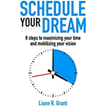 Schedule Your Dream: 8 steps to maximizing your time and mobilizing your vision (English Edition)