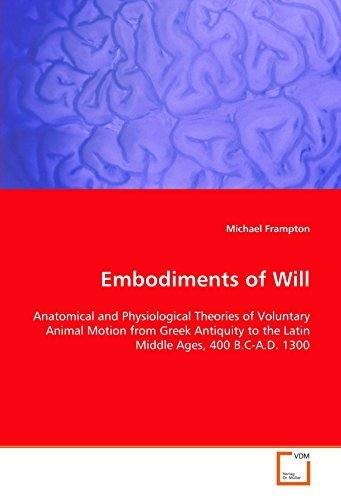 Embodiments of Will: Anatomical and Physiological Theories of Voluntary Animal Motion from Greek Antiquity to the Latin Middle Ages, 400 B.C-A.D. 1300 by Michael Frampton (2008-12-04) par Michael Frampton