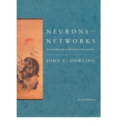 [(Neurons and Networks: An Introduction to Behavioral Neuroscience)] [Author: John E. Dowling] published on (July, 2001)