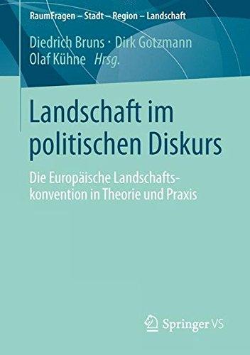 Landschaft im politischen Diskurs: Die Europäische Landschaftskonvention in Theorie und Praxis (RaumFragen: Stadt – Region – Landschaft)