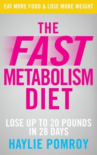 The Fast Metabolism Diet: Lose Up to 20 Pounds in 28 Days: Eat More Food & Lose More Weight by Haylie Pomroy (2013-01-01)