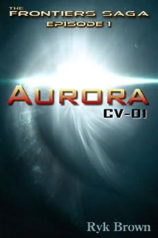 "Ep.#1 - ""Aurora: CV-01"" (The Frontiers Saga) (English Edition) par [Brown, Ryk]"