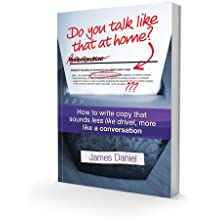Do You Talk Like That at Home?: How to Write Copy That Sounds Less Like Drivel, More Like a Conversation