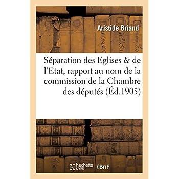 La séparation des Eglises & de l'Etat, rapport, au nom de la commission de la Chambre des députés