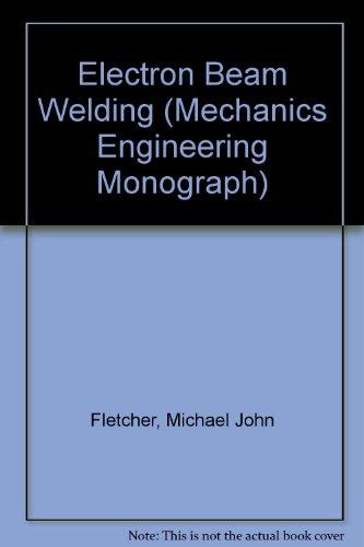 Electron Beam Welding (Mechanics Engineering Monograph)