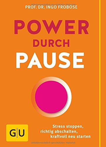 Image of Power durch Pause: Stress stoppen, richtig abschalten, kraftvoll neu starten (GU Einzeltitel Gesundheit/Fitness/Alternativheilkunde)