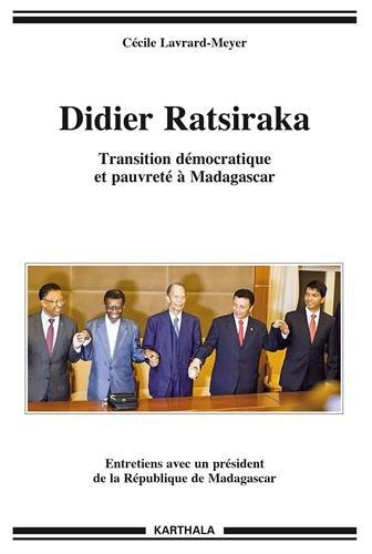 Didier Ratsiraka. Transition Democratique et Pauvreté a Madagascar