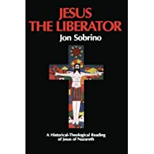 Jesus the Liberator: A Historical Theological Reading of Jesus of Nazareth