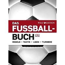 Das Fußballbuch: Regeln – Taktik – Ligen – Turniere