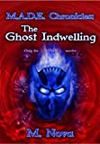 Book cover image for M.A.D.E. Chronicles: The Ghost Indwelling