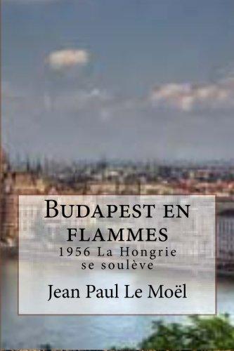 Budapest en flammes: 1956 La Hongrie se souleve