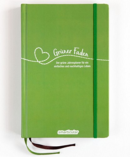 Grüner Faden - Der grüne Jahresplaner für mehr Nachhaltigkeit und ein einfaches Leben: Kreativ wie ein Bullet Journal, dazu über 200 umweltfreundliche ... und Rezepte; ressourcenschonend da undatiert -