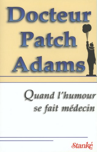 Docteur Patch Adams : Quand l'humour se fait médecin par Patch Adams