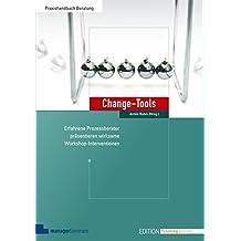 Change-Tools: Erfahrene Prozessberater präsentieren wirksame Workshop-Interventionen (Edition Training aktuell)