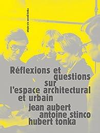 Réflexions et questions sur l'espace urbain et architecturale par Jean Aubert