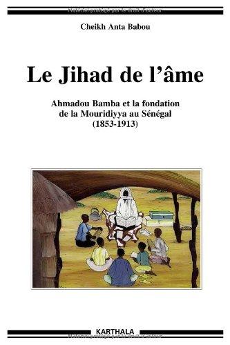 Le Jihad de l'âme : Ahmadou Bamba et la fondation de la Mouridiyya au Sénégal, 1853-1913 par Cheikh Anta Babou