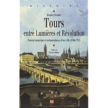 Tours entre Lumières et Révolution : Pouvoir municipal et métamorphoses d'une ville (1764-1792)