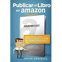 Publicar un libro en Amazon: Ejemplo práctico sobre cómo publicar un ebook en Kindle y promocionarlo