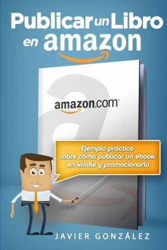 Publicar un libro en Amazon: Ejemplo practico sobre como publicar un ebook en Kindle y promocionarlo por Javier Gonzalez epub