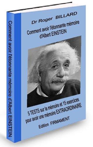 Comment avoir l'étonnante mémoire  d'Albert EINSTEIN      5  TESTS  sur la  mémoire et 15 exercices pour avoir une  mémoire EXTRAORDINAIRE (Developpement personnel) par Dr Roger BILLARD
