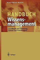 Handbuch Wissensmanagement: Grundlagen und Umsetzung, Systeme und Praxisbeispiele (German Edition)