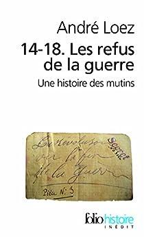 14-18. Les refus de la guerre. Une histoire des mutins (Folio Histoire t. 174)