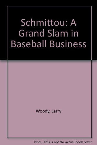 Schmittou: A Grand Slam in Baseball Business por Larry Woody