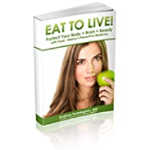 Eat to Live! (Annotated): Protect Your Body + Brain + Beauty with Food - Nature's Preventive Medicine (English Edition)