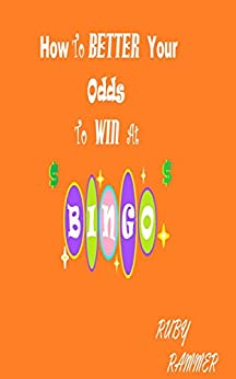 How to Better Your Odds to Win at Bingo by [Rammer, Ruby]